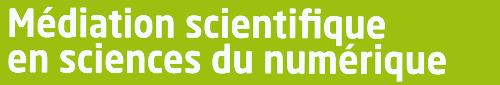 Médiation scientifique en Sciences du Numérique